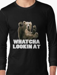 WHATCHA LOOKIN AT FUNNY GRIZZLY BEAR Long Sleeve T-Shirt