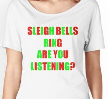 Sleigh bells ring are you listening? Women's Relaxed Fit T-Shirt