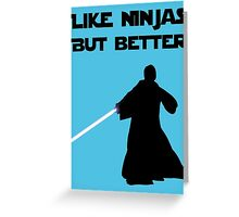 Jedi - Like ninjas but better. Greeting Card