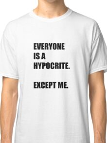 Everyone is a hypocrite.... Classic T-Shirt