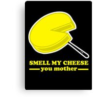 Smell my Cheese You Mother Canvas Print
