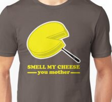 Smell my Cheese You Mother Unisex T-Shirt