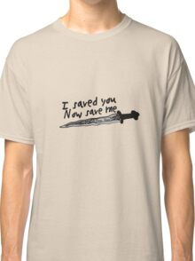 I saved you. Now save me. Classic T-Shirt