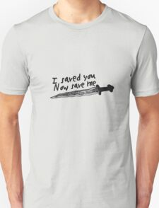 I saved you. Now save me. T-Shirt
