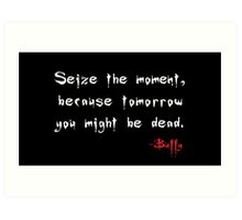 Seize the Moment - Says Buffy Art Print