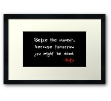 Seize the Moment - Says Buffy Framed Print