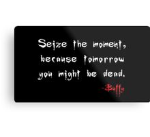 Seize the Moment - Says Buffy Metal Print