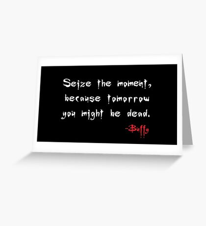 Seize the Moment - Says Buffy Greeting Card