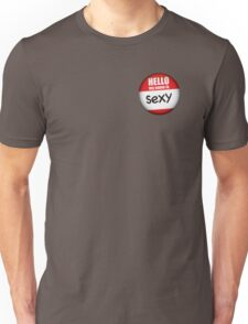 HELLO. my name is sexy Unisex T-Shirt