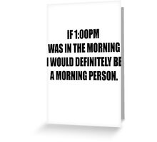 It's morning somewhere right? Greeting Card