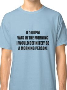It's morning somewhere right? Classic T-Shirt