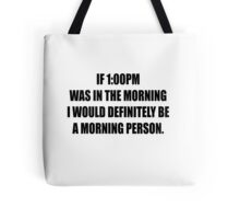 It's morning somewhere right? Tote Bag