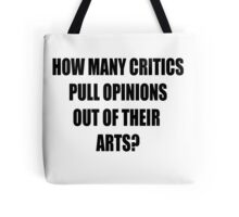 How many critics pull opinions out of their arts? Tote Bag