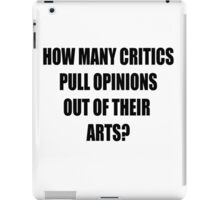 How many critics pull opinions out of their arts? iPad Case/Skin