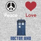 Peace Love & Doctor Who  ( T-Shirt WhiteText ) by PopCultFanatics