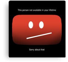 YouTube - Unavailable Canvas Print