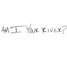 Am I Your River? by harveygage