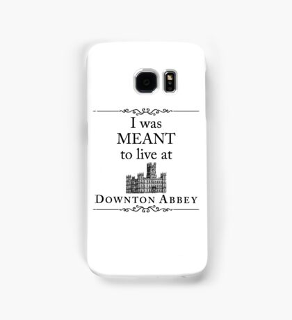 I was MEANT to live at Downton Abbey Samsung Galaxy Case/Skin