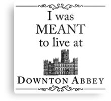I was MEANT to live at Downton Abbey Metal Print
