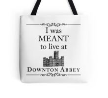 I was MEANT to live at Downton Abbey Tote Bag