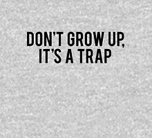 Don't Grow Up It's A Trap Unisex T-Shirt