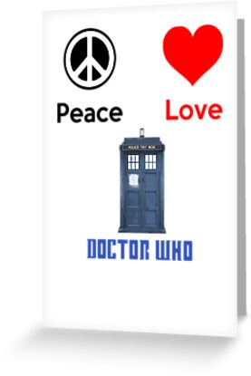 Peace Love & Doctor Who ( Greeting Cards & Postcards ) by PopCultFanatics
