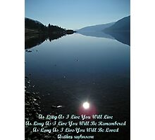 As Long As I Live You Will Live Photographic Print