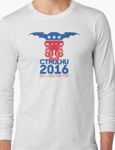 Vote Cthulhu for President 2016 No Lives Matter Long Sleeve T-Shirt