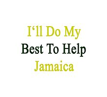 I'll Do My Best To Help Jamaica  by supernova23
