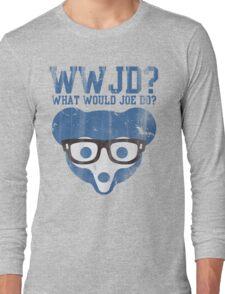 Chicago What Would Joe Do? Long Sleeve T-Shirt