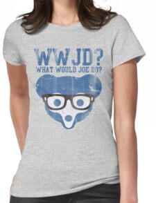 Chicago What Would Joe Do? Womens Fitted T-Shirt