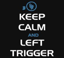 Keep Calm and Left Trigger by SiriusLee