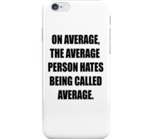 Are you average? iPhone Case/Skin