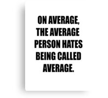 Are you average? Canvas Print