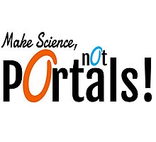 Make Science, Not Portals Photographic Print