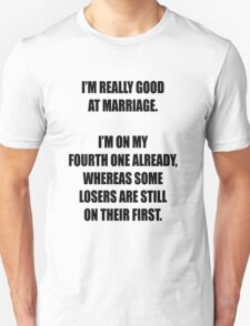 Some losers are still on their first marriage! T-Shirt