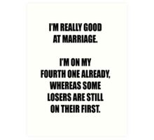 Some losers are still on their first marriage! Art Print