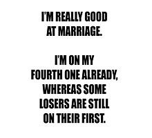 Some losers are still on their first marriage! Photographic Print