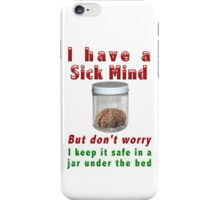 A sick mind iPhone Case/Skin
