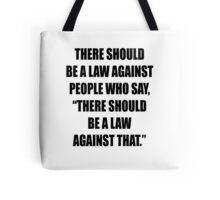 There should be a law against this design Tote Bag