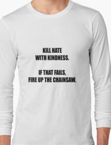 Kill hate with kindness Long Sleeve T-Shirt