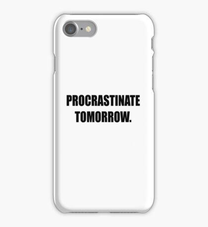 Procrastinate tomorrow! iPhone Case/Skin