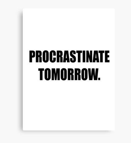Procrastinate tomorrow! Canvas Print