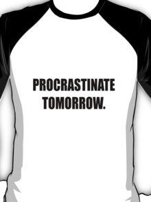 Procrastinate tomorrow! T-Shirt