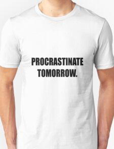 Procrastinate tomorrow! T-Shirt