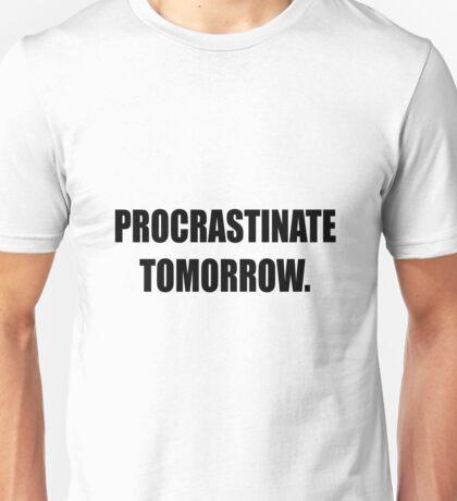 Procrastinate tomorrow! Unisex T-Shirt