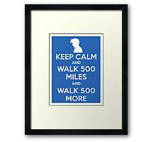 Keep Calm and Walk 500 Miles Framed Print