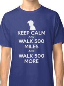 Keep Calm and Walk 500 Miles Classic T-Shirt