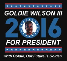 Goldie Wilson III for President 2016  by humaniteeshirts