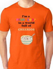 I'm a Fruit Loop in a World Full of Cheerios! Unisex T-Shirt
